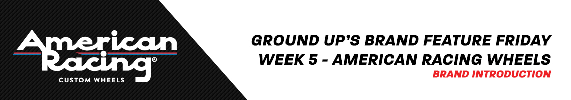 Ground Up's Brand Feature Friday week 5 - American Racing Wheels
