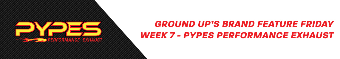 Ground Up's Brand Feature Friday - Pypes Performance Exhaust